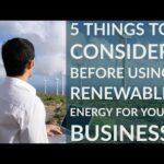 5 Cosas a Considerar Antes de Usar Energía Renovable Para Su Negocio